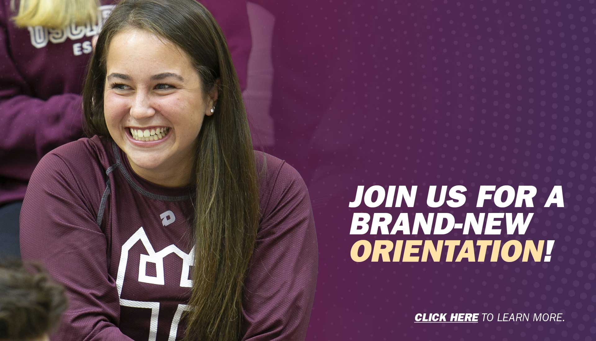 Join Us for a Brand-New Orientation. Click Here to Learn More.